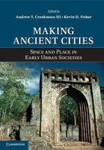 Making Ancient Cities : Space and Place in Early Urban Societies
