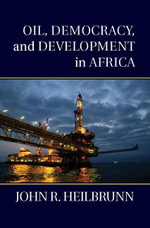 Oil, Democracy, and Development in Africa - John R. Heilbrunn
