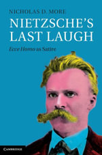 Nietzsche's Last Laugh : Ecce Homo as Satire - Nicholas D. More