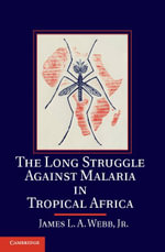 The Long Struggle against Malaria in Tropical Africa - Jr, James L. A. Webb