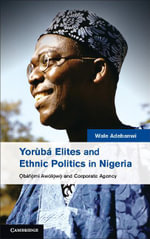 Yoruba Elites and Ethnic Politics in Nigeria : Bafemi Awolowo and Corporate Agency - Wale Adebanwi