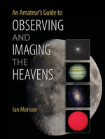 An Amateur's Guide to Observing and Imaging the Heavens - Ian Morison