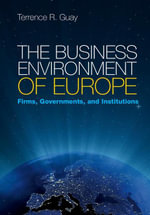 The Business Environment of Europe : Firms, Governments, and Institutions - Terrence Guay