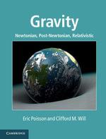 Gravity : Newtonian, Post-Newtonian, Relativistic - Eric Poisson