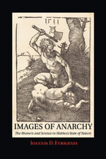 Images of Anarchy : The Rhetoric and Science in Hobbes's State of Nature - Ioannis D. Evrigenis