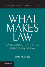 What Makes Law : An Introduction to the Philosophy of Law - Liam Murphy