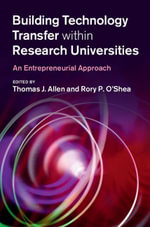 Building Technology Transfer Within Research Universities : An Entrepreneurial Approach