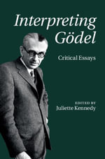 Interpreting Godel : Critical Essays