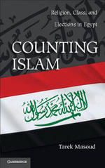 Counting Islam : Religion, Class, and Elections in Egypt - Tarek Masoud
