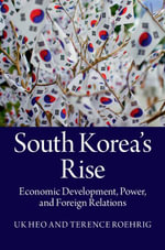 South Korea's Rise : Economic Development, Power and Foreign Relations - Uk Heo
