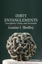 Dirty Entanglements : Corruption, Crime, and Terrorism - Louise I. Shelley