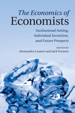 The Economics of Economists : Institutional Setting, Individual Incentives, and Future Prospects