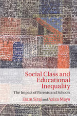 Social Class and Educational Inequality : The Impact of Parents and Schools - Iram Siraj