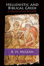 Hellenistic and Biblical Greek : A Graduated Reader - Bradley McLean