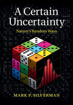 A Certain Uncertainty : Nature's Random Ways - Mark Silverman