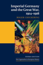 Imperial Germany and the Great War, 1914 1918 - Roger Chickering