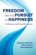 Freedom and the Pursuit of Happiness : An Economic and Political Perspective - Sebastiano Bavetta