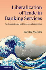 Liberalization of Trade in Banking Services : An International and European Perspective - Bart De Meester