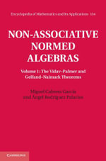 Non-Associative Normed Algebras : Volume 1, the Vidav Palmer and Gelfand Naimark Theorems - Miguel Cabrera Garcia