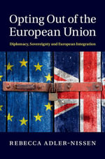 Opting Out of the European Union : Diplomacy, Sovereignty and European Integration - Rebecca Adler-Nissen