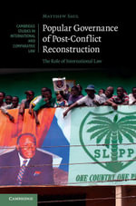 Popular Governance of Post-Conflict Reconstruction : The Role of International Law - Matthew Saul