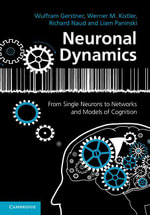 Neuronal Dynamics : From Single Neurons to Networks and Models of Cognition - Wulfram Gerstner
