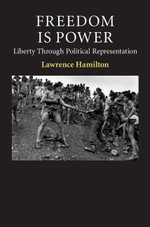 Freedom Is Power : Liberty Through Political Representation - Lawrence Hamilton