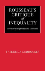 Rousseau's Critique of Inequality : Reconstructing the Second Discourse - Frederick Neuhouser