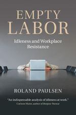 Empty Labor : Idleness and Workplace Resistance - Roland Paulsen
