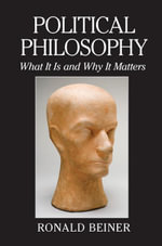 Political Philosophy : What It Is and Why It Matters - Ronald Beiner