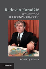 Radovan Karad I : Architect of the Bosnian Genocide - Robert J. Donia