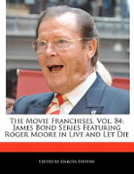 The Movie Franchises, Vol. 84 : James Bond Series Featuring Roger Moore in Live and Let Die - Dakota Stevens