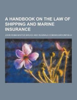 A Handbook on the Law of Shipping and Marine Insurance - John Robb Baxter Bruce