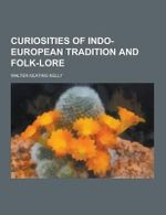 Curiosities of Indo-European Tradition and Folk-Lore - Walter Keating Kelly