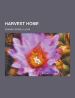 Harvest Home - Edward Verrall Lucas