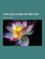 The Evolution of Matter - Gustave Le Bon