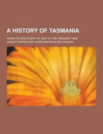 A History of Tasmania; From Its Discovery in 1642 to the Present Time - Professor James Fenton