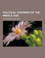 Political Theories of the Middle Age - Otto Friedrich Von Gierke