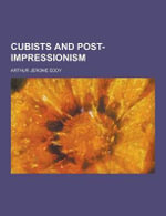 Cubists and Post-Impressionism - Arthur Jerome Eddy