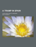 A Tramp in Spain; From Andalusia to Andorra - Bart Kennedy