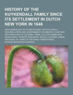 History of the Kuykendall Family Since Its Settlement in Dutch New York in 1646; With Genealogy as Found in Early Dutch Church Records, State and Gove - George Benson Kuykendall
