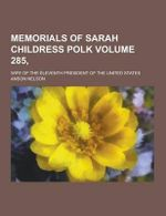 Memorials of Sarah Childress Polk; Wife of the Eleventh President of the United States Volume 285 - Anson Nelson