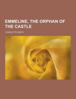 Emmeline, the Orphan of the Castle - Charlotte Smith