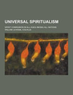 Universal Spiritualism; Spirit Communion in All Ages Among All Nations - William Juvenal Colville