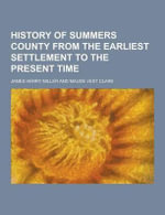 History of Summers County from the Earliest Settlement to the Present Time - James Henry Miller
