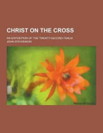 Christ on the Cross; An Exposition of the Twenty-Second Psalm - John Stevenson