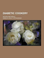 Diabetic Cookery; Recipes and Menus - Rebecca Wolff Oppenheimer
