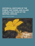 Historical Sketches of the Romer, Van Tassel and Allied Families, and Tales of the Neutral Ground - John Lockwood Romer