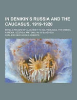 In Denikin's Russia and the Caucasus, 1919-1920; Being a Record of a Journey to South Russia, the Crimea, Armenia, Georgia, and Baku in 1919 and 1920 - Carl Eric Bechhofer Roberts