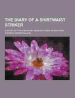 The Diary of a Shirtwaist Striker; A Story of the Shirtwaist Makers' Strike in New York - Theresa Serber Malkiel